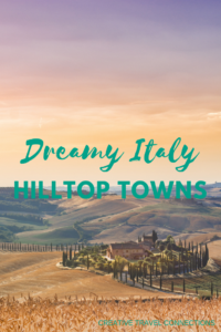 Dreamy Italy Hilltop Towns